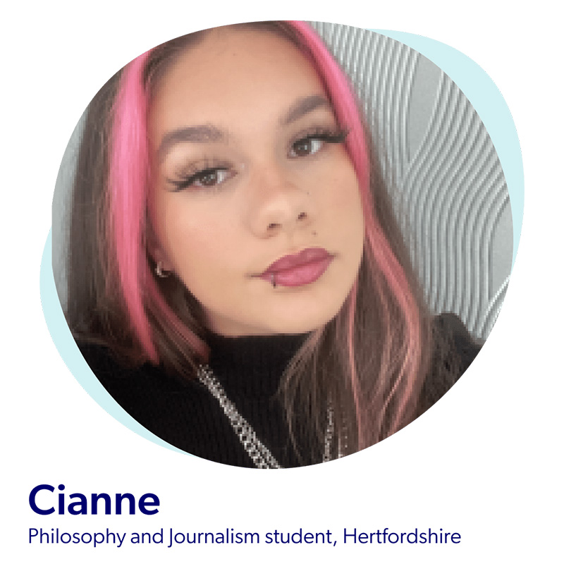 Cianne, a philosophy and journalism student from Hertfordshire